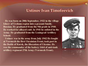 He was born on 28th September, 1922 in the village Isheev of Urzhum region i