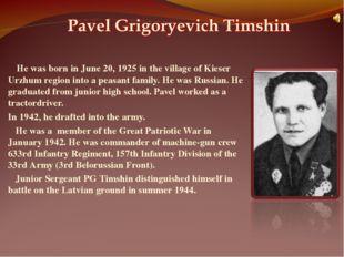 He was born in June 20, 1925 in the village of Kieser Urzhum region into a p