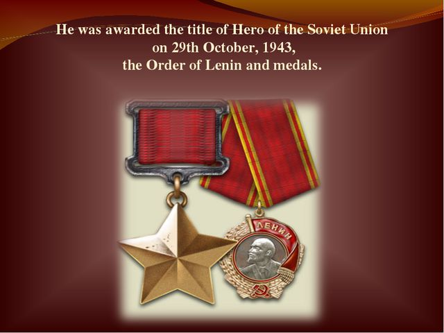 He was awarded the title of Hero of the Soviet Union on 29th October, 1943, t...