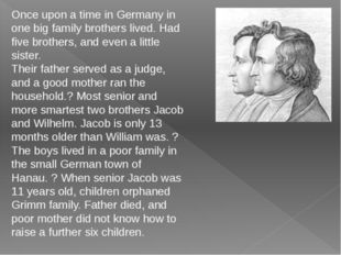 Once upon a time in Germany in one big family brothers lived. Had five broth