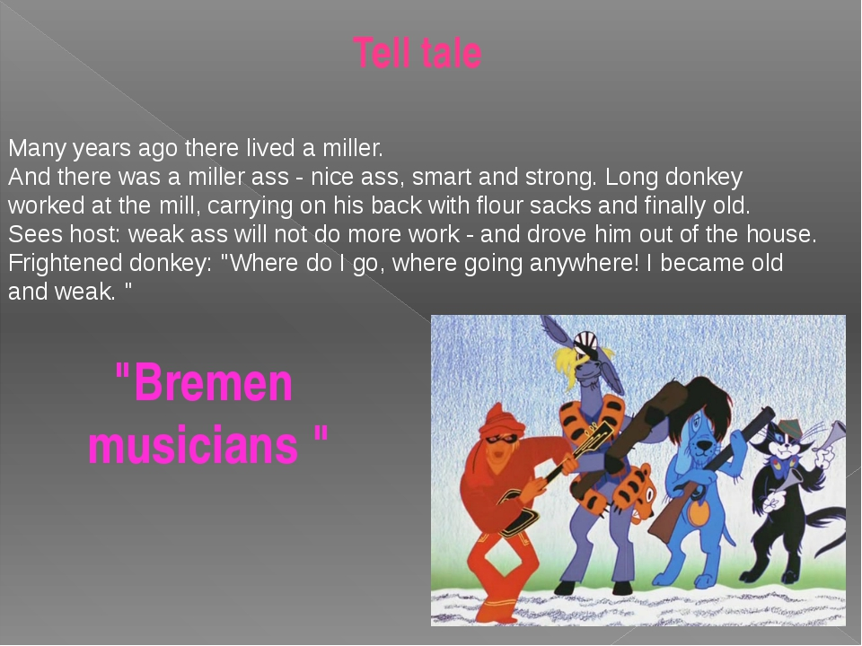 """Tell tale """"Bremen musicians """" Many years ago there lived a miller. And there..."""