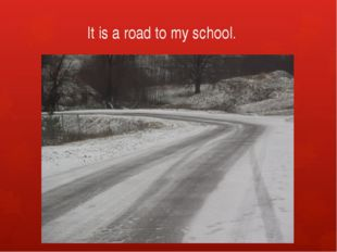 It is a road to my school.