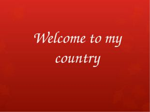 Welcome to my country