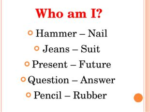 Who am I? Hammer – Nail Jeans – Suit Present – Future Question – Answer Penci