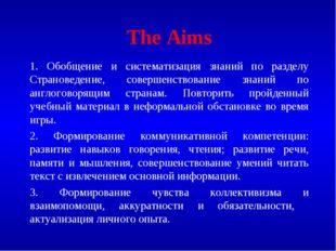 The Aims 1. Обобщение и систематизация знаний по разделу Страноведение, совер