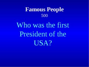 Famous People 500 Who was the first President of the USA?
