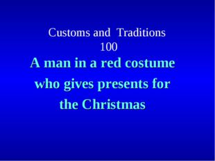 Customs and Traditions 100 A man in a red costume who gives presents for the