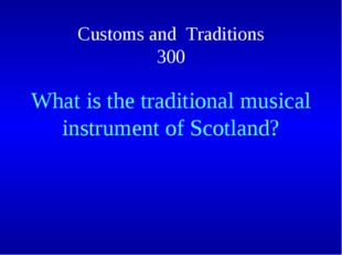 Customs and Traditions 300 What is the traditional musical instrument of Scot