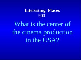 Interesting Places 500 What is the center of the cinema production in the USA?