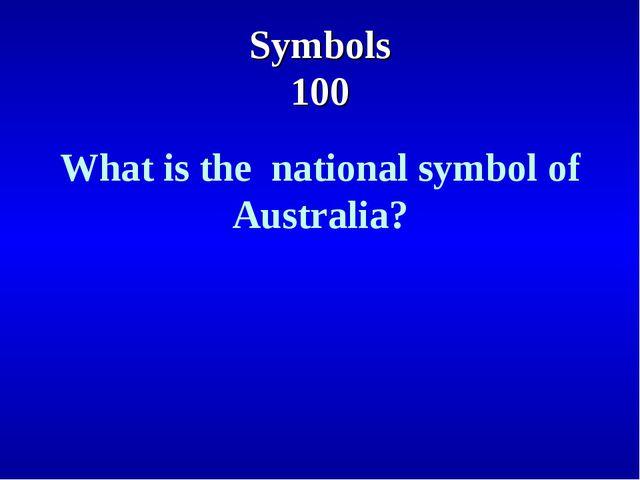 Symbols 100 What is the national symbol of Australia?