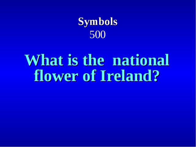 Symbols 500 What is the national flower of Ireland?