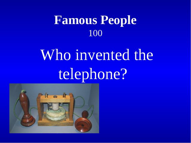 Famous People 100 Who invented the telephone?