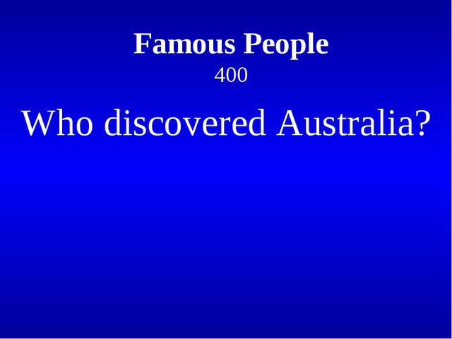Famous People 400 Who discovered Australia?