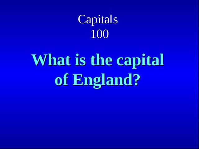 Capitals 100 What is the capital of England?