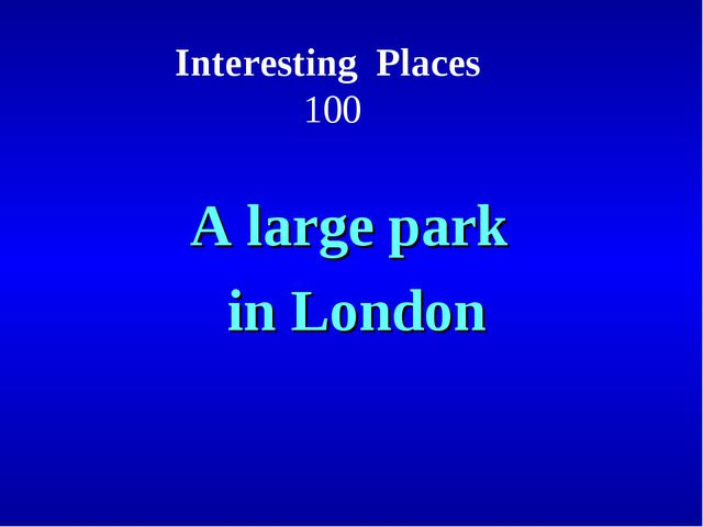 Interesting Places 100 A large park in London