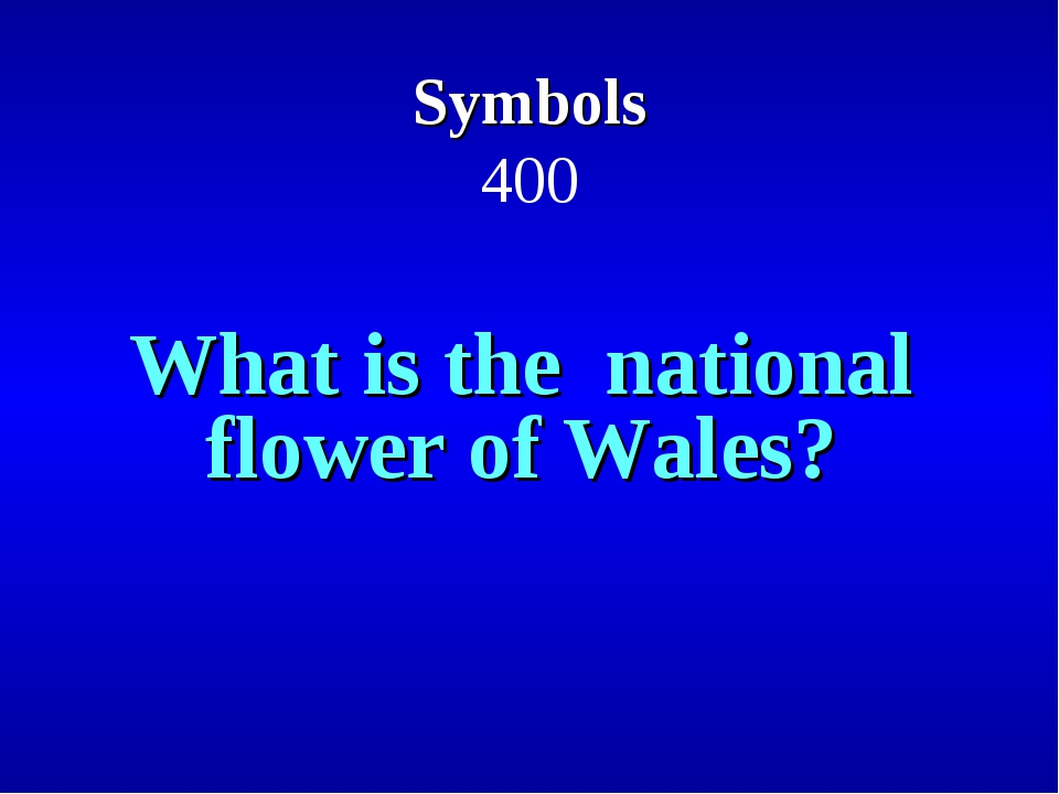 Symbols 400 What is the national flower of Wales?