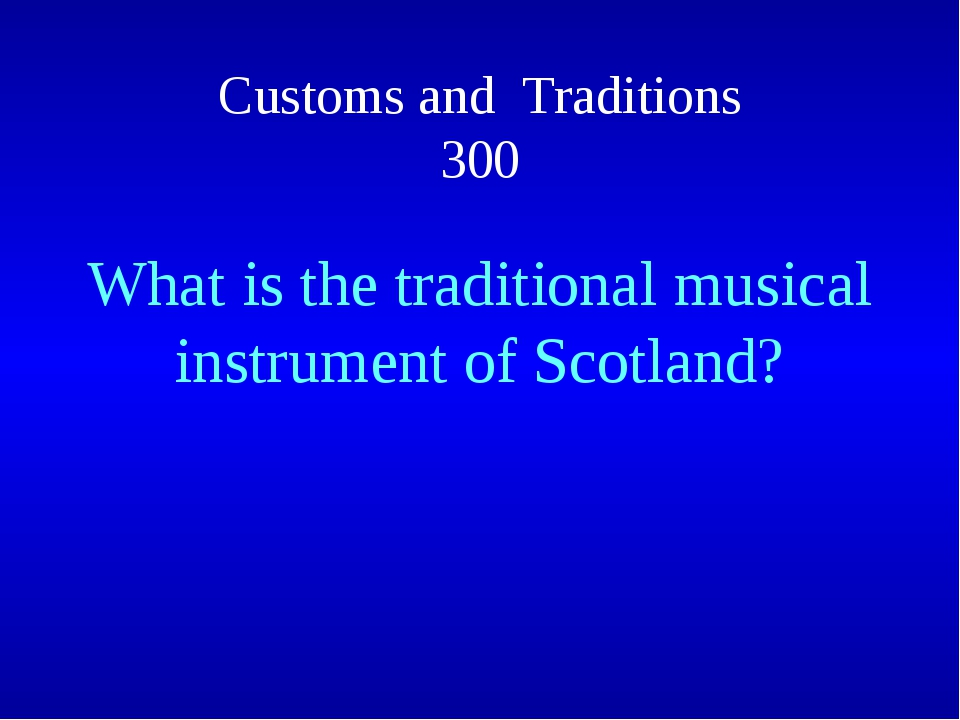 Customs and Traditions 300 What is the traditional musical instrument of Scot...