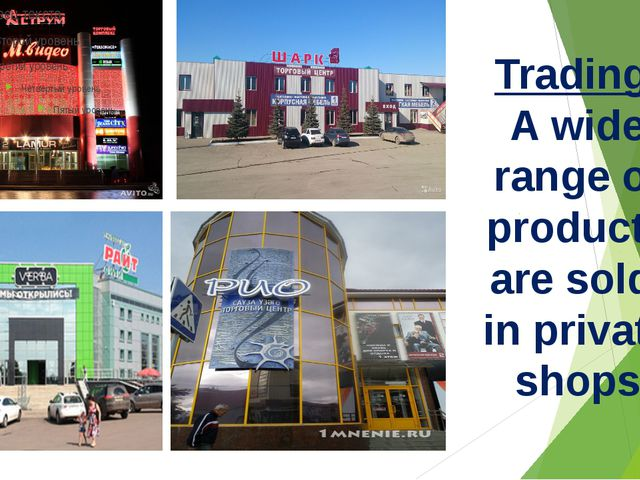Trading A wide range of products are sold in private shops