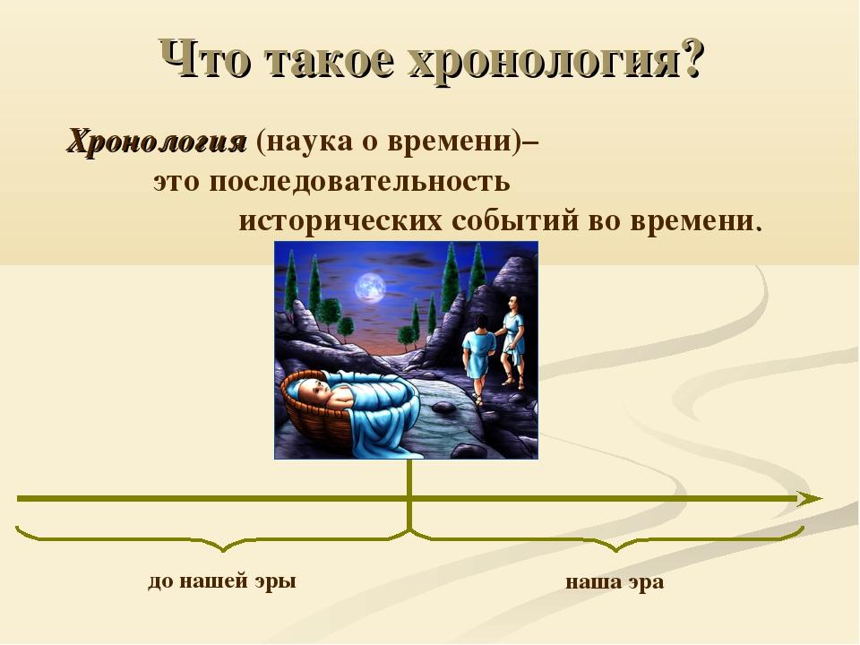 Что такое хронология? Хронология (наука о времени)– это последовательность...