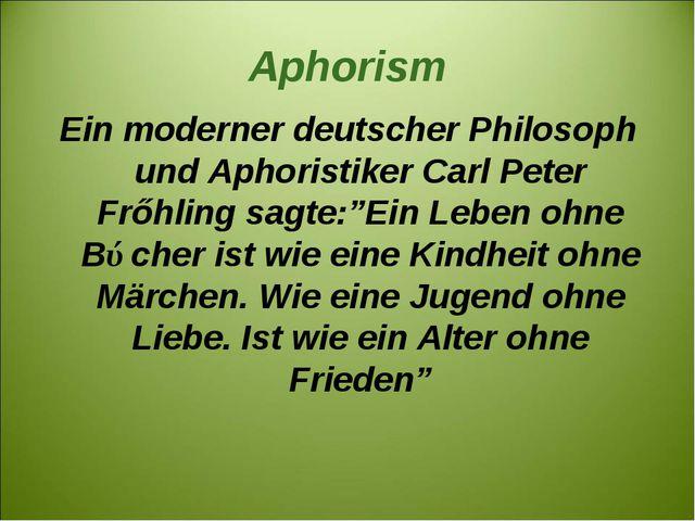 Арhorism Ein moderner deutscher Philosoph und Aphoristiker Carl Peter Frőhlin...