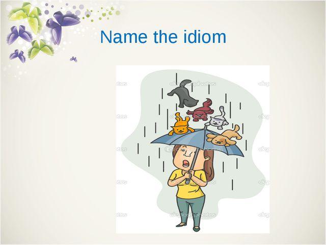 Name the idiom