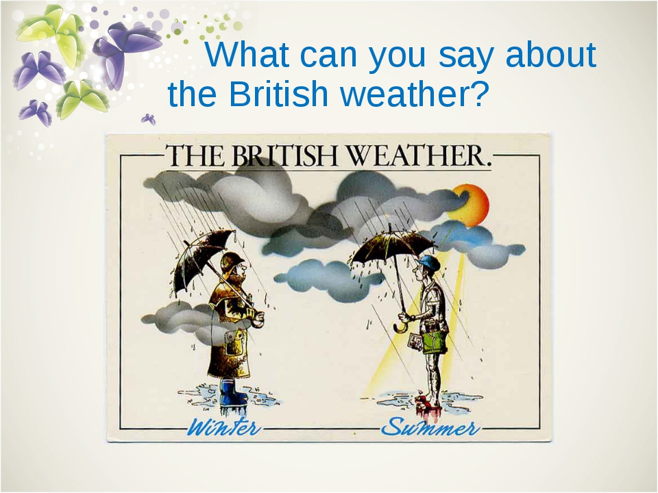 What can you say about the British weather?