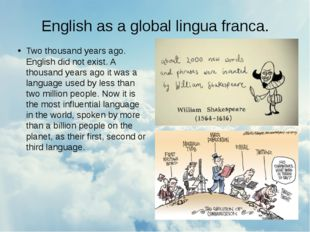 English as a global lingua franca. Two thousand years ago. English did not ex