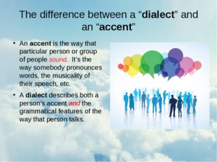 "The difference between a ""dialect"" and an ""accent"" An accent is the way that"