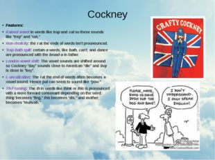 Cockney Features: Raised vowel in words like trap and cat so these sounds lik
