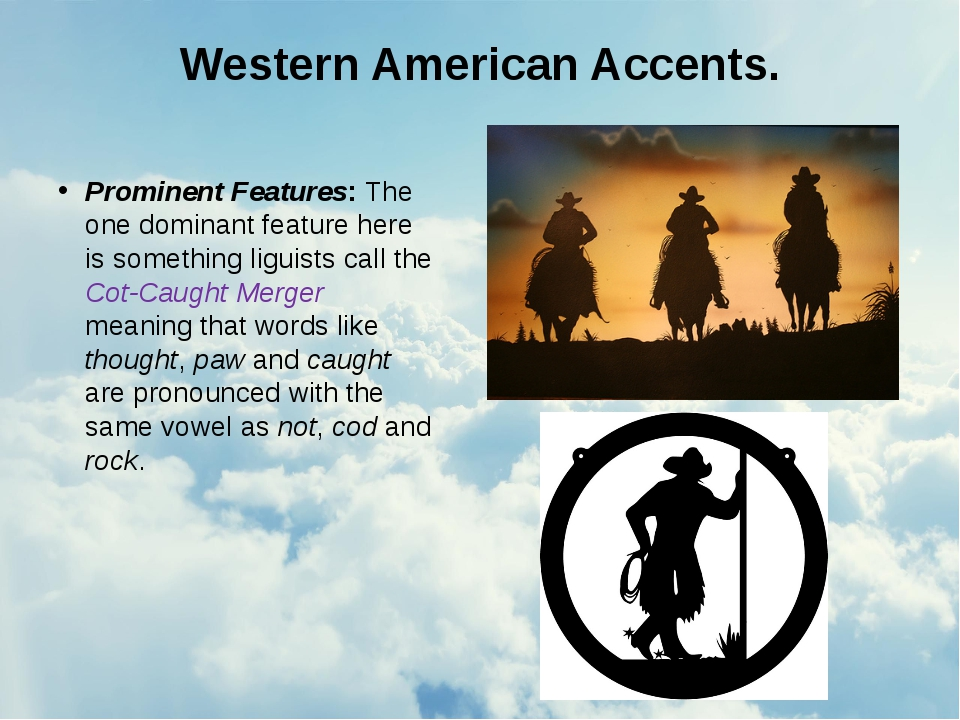 Western American Accents. Prominent Features: The one dominant feature here i...