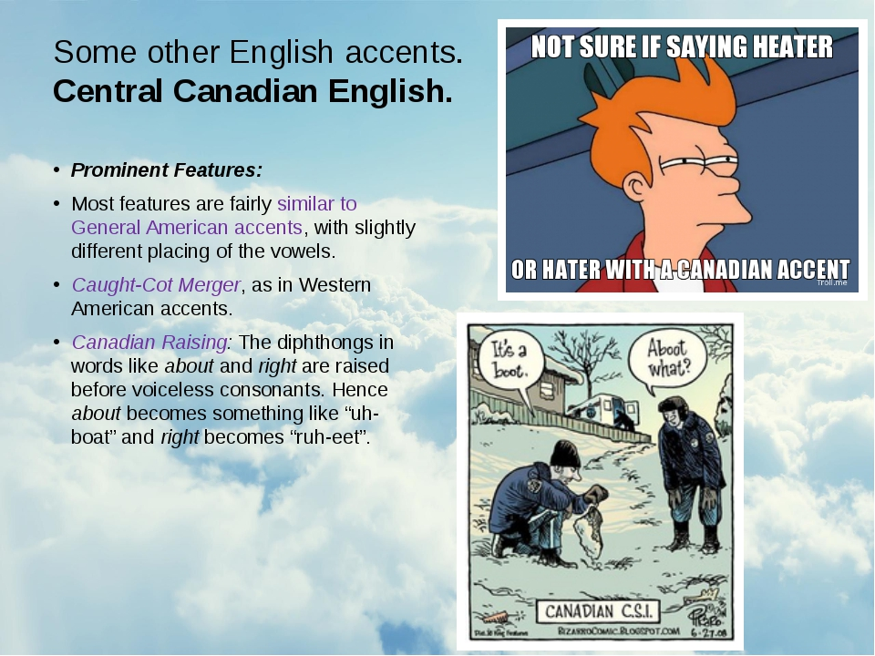 Some other English accents. Central Canadian English. Prominent Features: Mos...