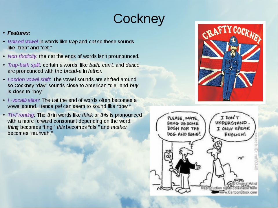 Cockney Features: Raised vowel in words like trap and cat so these sounds lik...