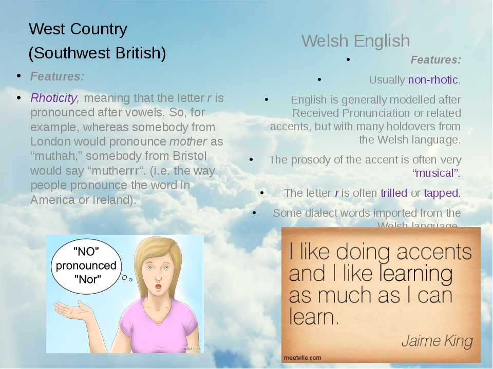 West Country (Southwest British) Features: Rhoticity, meaning that the letter...