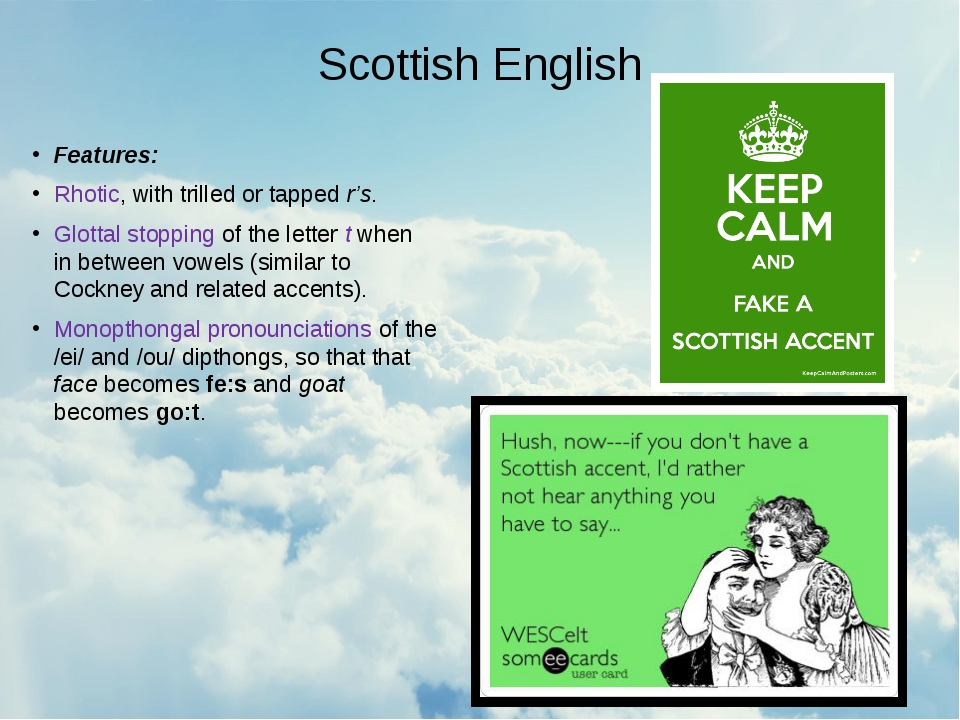 Scottish English Features: Rhotic, with trilled or tapped r's. Glottal stoppi...