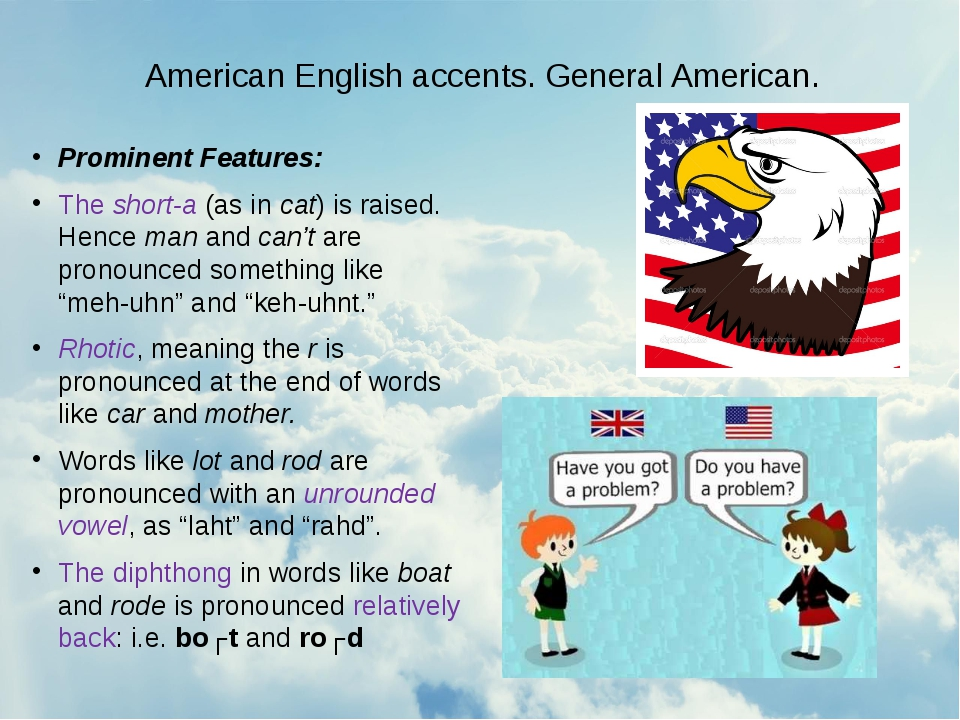 American English accents. General American. Prominent Features: The short-a...