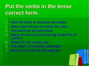 Put the verbs in the tense correct form. Nick (to send) to Moscow next week.