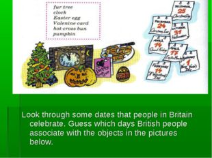 Look through some dates that people in Britain celebrate. Guess which days Br