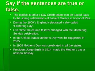 Say if the sentences are true or false. The earliest Mother's Day Celebration