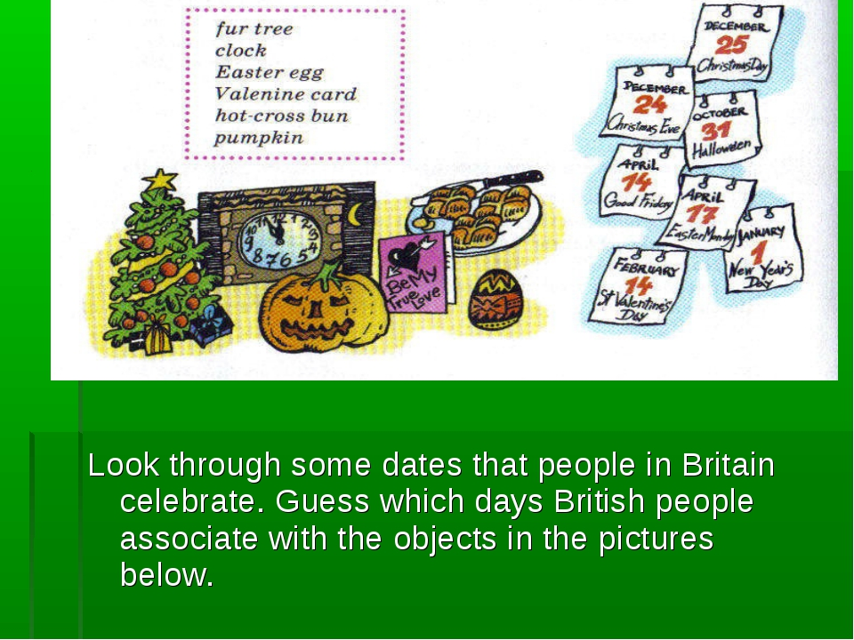 Look through some dates that people in Britain celebrate. Guess which days Br...