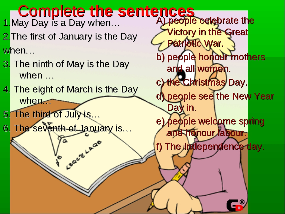 Complete the sentences 1.May Day is a Day when… 2.The first of January is the...