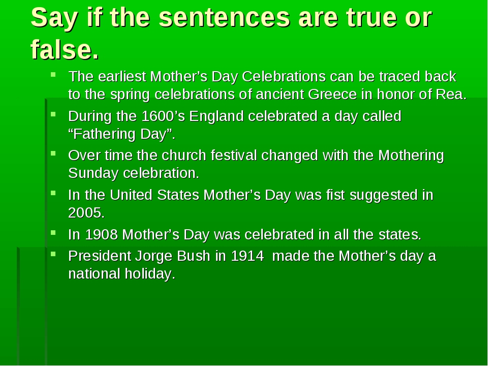 Say if the sentences are true or false. The earliest Mother's Day Celebration...