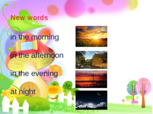 in the morning in the afternoon in the evening at night New words