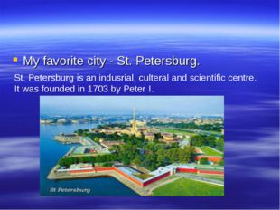 My favorite city - St. Petersburg. St. Petersburg is an indusrial, culteral a