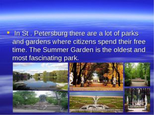 In St . Petersburg there are a lot of parks and gardens where citizens spend