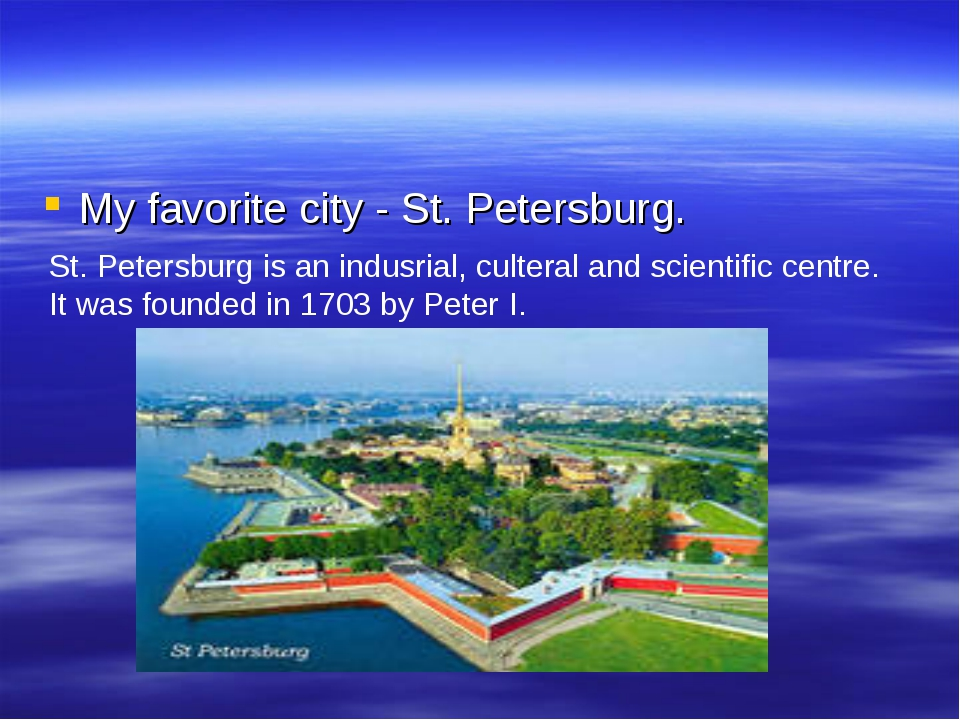 My favorite city - St. Petersburg. St. Petersburg is an indusrial, culteral a...