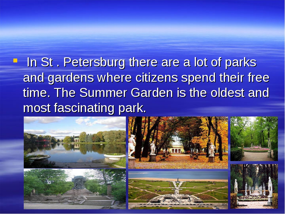 In St . Petersburg there are a lot of parks and gardens where citizens spend...