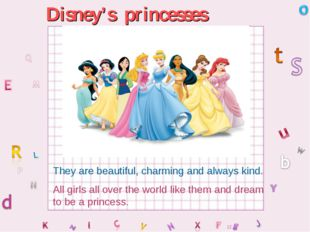 Disney's princesses They are beautiful, charming and always kind. All girls a