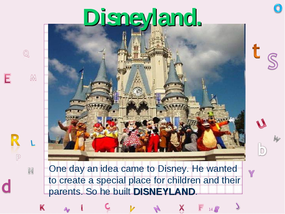 Disneyland. One day an idea came to Disney. He wanted to create a special pla...