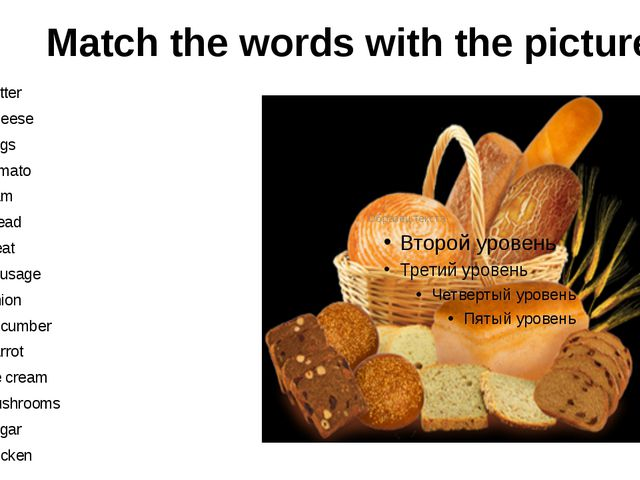Match the words with the pictures Butter Cheese Eggs Tomato Ham Bread Meat S...