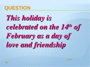 QUESTION ответ This holiday is celebrated on the 14th of February as a day of